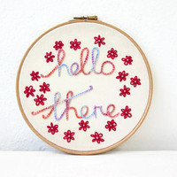 Text embroidery hoop art, Hello there wall hanging, hand embroidered, hand dyed thread, gift for the home, handmade in the UK