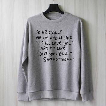 So He Calls Me Up - Sam Pottorff Sweatshirt Sweater Shirt – Size XS S M L XL