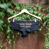 "LOTR- ""you shall not pass"" Undies/Panties/Booty Shorts - Lord of the Rings Fans - Made to Order - Choose Size"