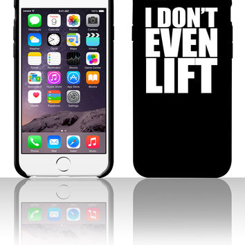 I Don't Even Lift 5 5s 6 6plus phone cases