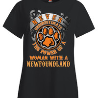 Dog Breed The Power Of A Woman With A NEWFOUNDLAND - Ladies T Shirt