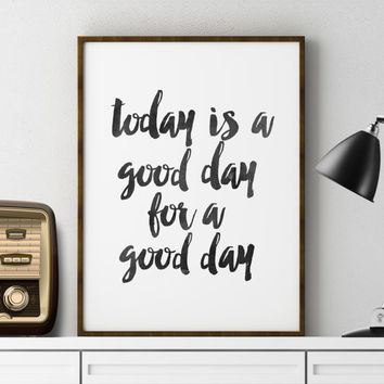 Today Is A Good Day For A Good Day Office Decor Office Print Home Decor Typography Wall Art Art Print Motivational Art WATERCOLOR LETTERS