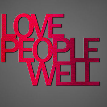 Love People Well Metal Wall Art - Metal Wall Quote - Metal Art - Red Art - Wall Art  - Metal Wall Decor - Home Decor