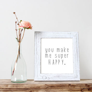 You Make Me Super Happy quote poster print, Typography Posters, Home decor, Motto,inspirational quote,motivational poster,word art,wall art