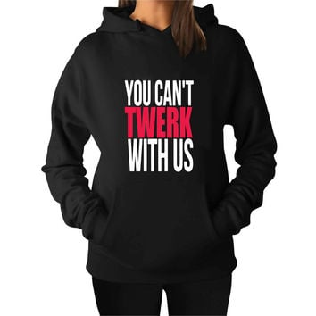 You Can t Twerk With Us For Man Hoodie and Woman Hoodie S / M / L / XL / 2XL*AP*