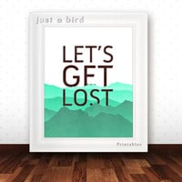 Lets get lost - green wall decor, adventure quote art, travel quote wall art, mountains, hiking gift, typography art - INSTANT DOWNLOAD