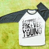 I Wanna Be Forever Young TShirts One Direction TShirts Raglan Tee Shirts Baseball Tee Shirts Unisex TShirts Women TShirts Men TShirts