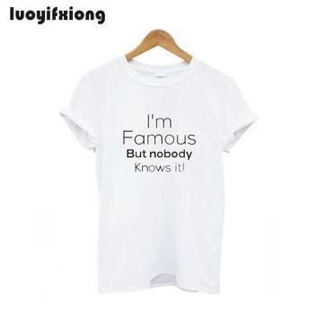 I'm Famous But Nobody Knows It! Letter T Shirt Women Summer Harajuku Plus Size Loose Girl Hipster Tshirt Cotton Tops Tee Shirt