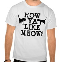 How ya like Meow, Funny Cat T-shirts, Mens