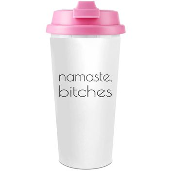 Namaste B*****s Funny Slogan  Plastic Travel Coffee Cup - 450 ml - Enjoy Your Drinks Everywhere