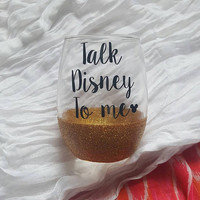 Talk Disney To Me Wine Glass, Disney Wine Glass, Disney Princess Wine Glass, Glitter Wine Glass