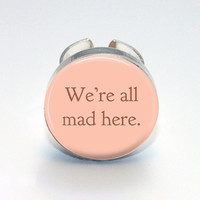 Round Glass Bezel Ring We're All Mad Here by IncrediblyHip on Etsy