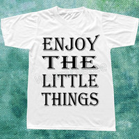 Enjoy The Little Things TShirts Text TShirts Modern TShirts Short Sleeve TShirts White Tee Shirts Unisex TShirts Women TShirts Men TShirts