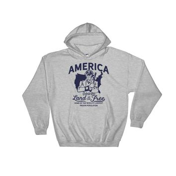 America Land of the Free Home of the World's Largest Prison Population Hooded Sweatshirt
