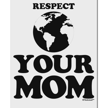 """Respect Your Mom - Mother Earth Design Aluminum 8 x 12"""" Sign"""
