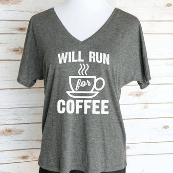 Will Run for Coffee Slouchy V-Neck T-Shirt. Coffee Lover Themed T-Shirt. Women's Casual Graphic Tees.