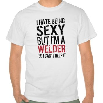 Funny 'I hate being sexy welder' T-shirt
