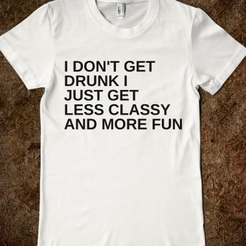 Supermarket: I Don't Get Drunk I Just Get Less Classy and More Fun from Glamfoxx Shirts
