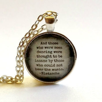Nietzsche Quote  | Glass Necklace | Pendant | Velvet Choker | Key Ring | Those Who Were Seen Dancing | Thought To Be Insane | Hear the Music