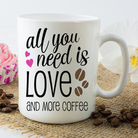 ALL YOU Need is Love COFFEE Mug, Quote Mug, Coffee Lover Gift, Coworker Idea, Ceramic or Travel Cup, College Dorm, Custom Choose Colors