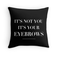 It's Not You. It's Your Eyebrows - Decor Pillow