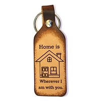 Home Is Wherever I Am With You Leather Keychain