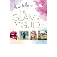 The Glam Guide By (author) Fleur de Force