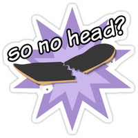 'So No Head?' Sticker by Evanc18