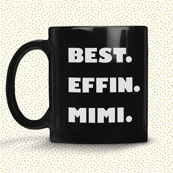 BEST EFFIN MIMI * Unique Funny Gift for Grandmother * Glossy Black Coffee Mug 11oz.