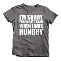 I'm Sorry For What I Said When I Was Hungry Funny T-Shirt Textual Tees