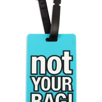 """""""Not Your Bag"""" Luggage Tag"""