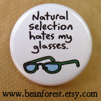 natural selection hates my glasses - pinback button badge