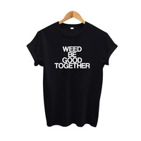 Weed Be Good Together Tee