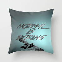 Normal Is Boring Throw Pillow by Müge Başak