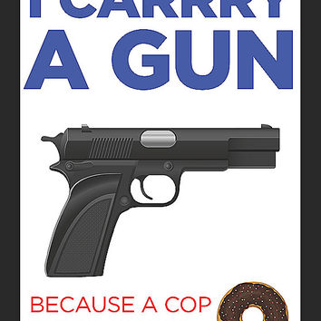 """I Carry A Gun Because A Cop Is Too Heavy"" Gun Control Sign"