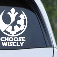 Star Wars - Choose Wisely Rebel Alliance - Imperial Forces Die Cut Vinyl Decal Sticker