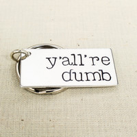 Y'all're Dumb Key Chain - Grammar Jokes - Funny Gift - Aluminum Key Chain