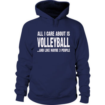 All i Care About Volleyball And Like Maybe Three People Hoodie