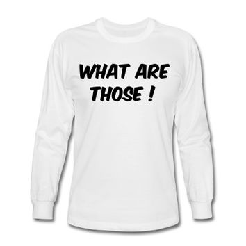 WHAT ARE THOSE ? T-Shirt