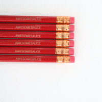 awesomesauce red pencil set of 6. because the sauce is strong with this one.