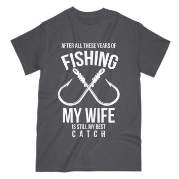 Funny Gift For Fishers Husband Mens T Shirt Fisherman Best Catch Tee