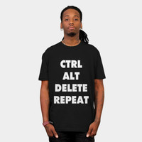 Control, Alt, Delete, Repeat T Shirt By FlyNebula Design By Humans