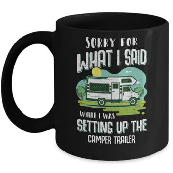 DCKIJ3 Sorry For What I Said While I Was Setting Up The Camper Trailer Mug