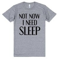 NOT NOW I NEED SLEEP | Athletic T-shirt | SKREENED