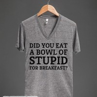 Did You Eat A Bowl Of Stupid For Breakfast?-Athletic Grey T-Shirt