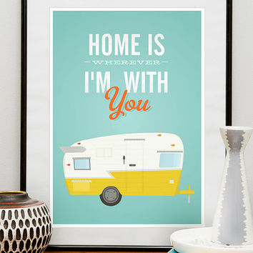 Inspiratonal Quote print, shasta trailer art, retro poster, housewarming quote decor, under 20, Home is wherever Im with you 8x10 or A4
