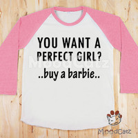 S, M, L -- You Want A Perfect Girl? Buy A Barbie T-Shirt Text Shirt Funny Shirt Women T-Shirt Unisex Shirt Raglan Pink Sleeve Baseball Shirt