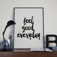 "PRINTABLE art""feel good everyday""typography art,good vibes,instant,black and white,modern wall deor,home decor,office decor,best words"