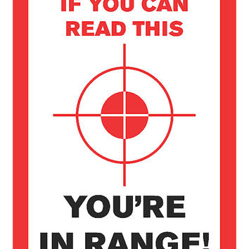 If You Can Read This You Are In Range Sign - Gun Right 2nd Amendment Signs