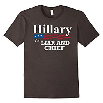 Hillary for liar and chief election 2016 T-shirt